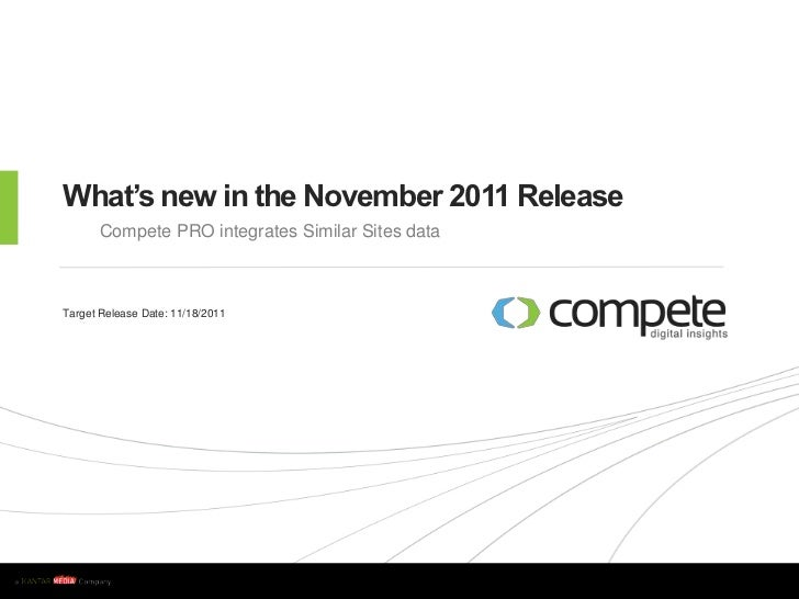 What's new in the November 2011 Release           Compete PRO integrates Similar Sites data    Target Release Date: 11/18/...