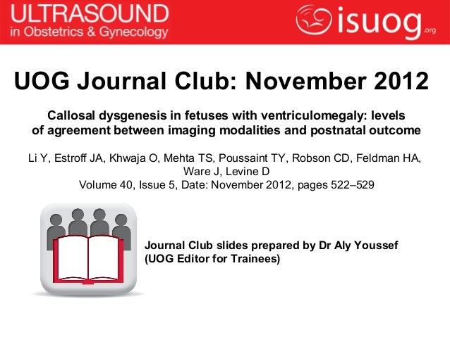 UOG Journal Club: November 2012    Callosal dysgenesis in fetuses with ventriculomegaly: levels of agreement between imagi...