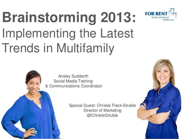 Brainstorming 2013: Implementing the Latest Trends in Multifamily Ansley Sudderth Social Media Training & Communications C...