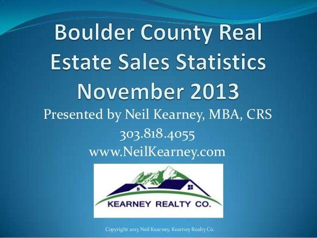 Presented by Neil Kearney, MBA, CRS 303.818.4055 www.NeilKearney.com  Copyright 2013 Neil Kearney, Kearney Realty Co.