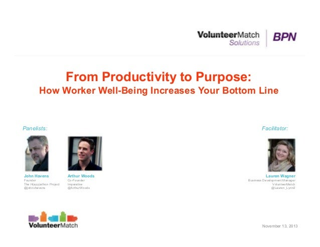 From Productivity to Purpose: How Worker Well-Being Increases Your Bottom Line  Panelists:  Facilitator:  John Havens  Art...