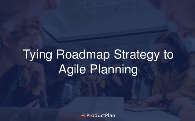 Tying Roadmap Strategy to Agile Planning