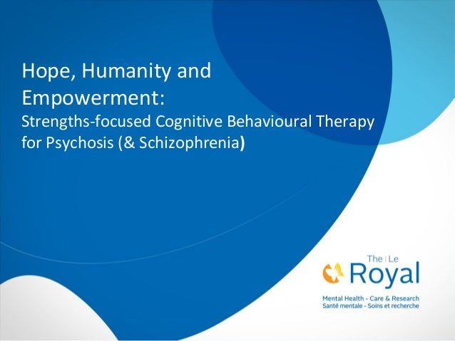 Hope, Humanity and Empowerment: Strengths-focused Cognitive Behavioural Therapy for Psychosis (& Schizophrenia)