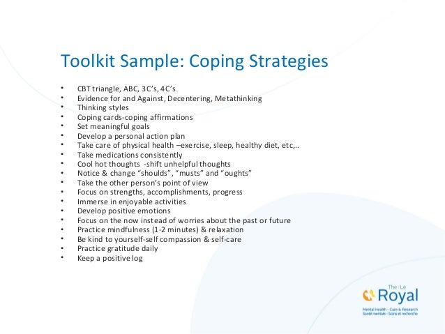 Toolkit Sample: Coping Strategies • CBT triangle, ABC, 3C's, 4C's • Evidence for and Against, Decentering, Metathinking • ...