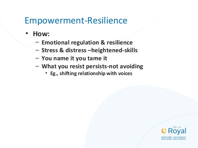 Empowerment-Resilience • How: – Emotional regulation & resilience – Stress & distress –heightened-skills – You name it you...