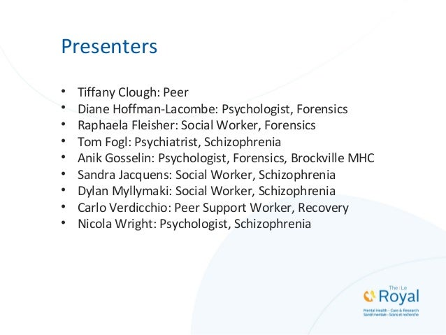 Presenters • Tiffany Clough: Peer • Diane Hoffman-Lacombe: Psychologist, Forensics • Raphaela Fleisher: Social Worker, For...