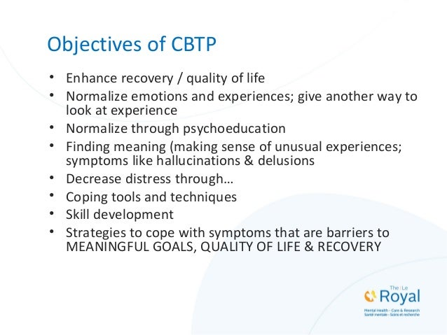Objectives of CBTP • Enhance recovery / quality of life • Normalize emotions and experiences; give another way to look at ...