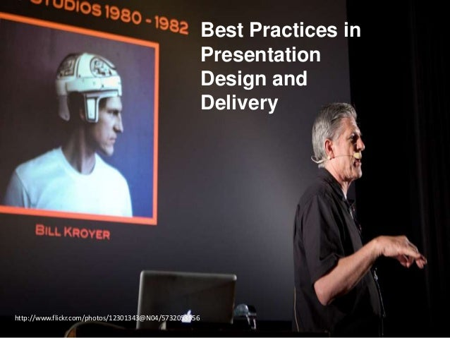 Best Practices in Presentation Design and Delivery  http://www.flickr.com/photos/12301343@N04/5732053556
