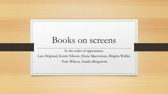 Books on screens In the order of appearance: Lars Höglund, Kersti Nilsson, Elena Maceviciute, Birgitta Wallin, Tom Wilson,...
