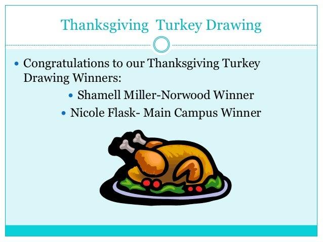 Thanksgiving Turkey Drawing  Congratulations to our Thanksgiving Turkey  Drawing Winners:  Shamell Miller-Norwood Winner...