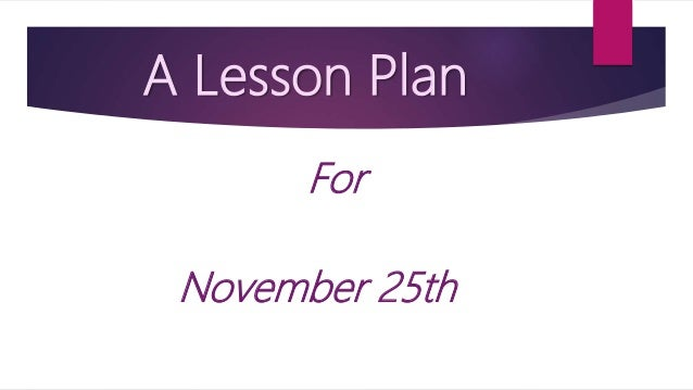 A Lesson Plan For November 25th