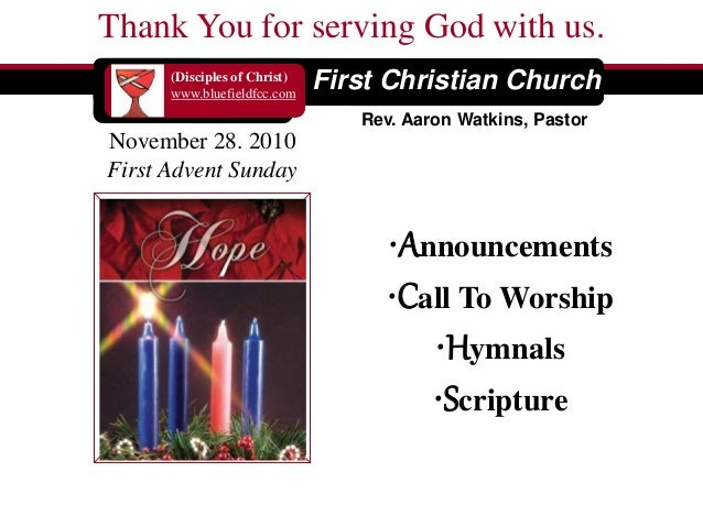 Thank You for serving God with us. (Disciples of Christ) www.bluefieldfcc.com Rev. Aaron Watkins, Pastor November 28. 2010...
