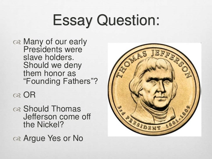 essay questions on thomas jefferson View notes - exam 2 essay questions 3 and 4 from history 2055 at lsu 3 how did thomas jefferson and alexander hamilton differ, and why did jefferson regard his presidency as the revolution of.