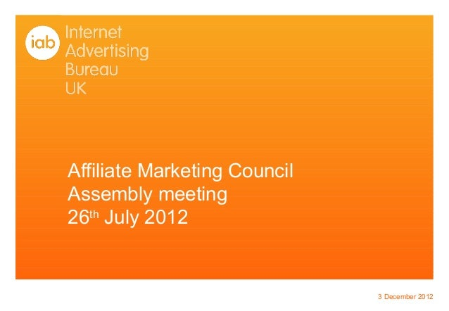 Affiliate Marketing CouncilAssembly meeting26th July 2012                              3 December 2012
