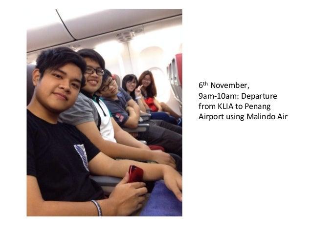 6th  November,   9am-‐10am:  Departure   from  KLIA  to  Penang   Airport  using  Malindo  Air