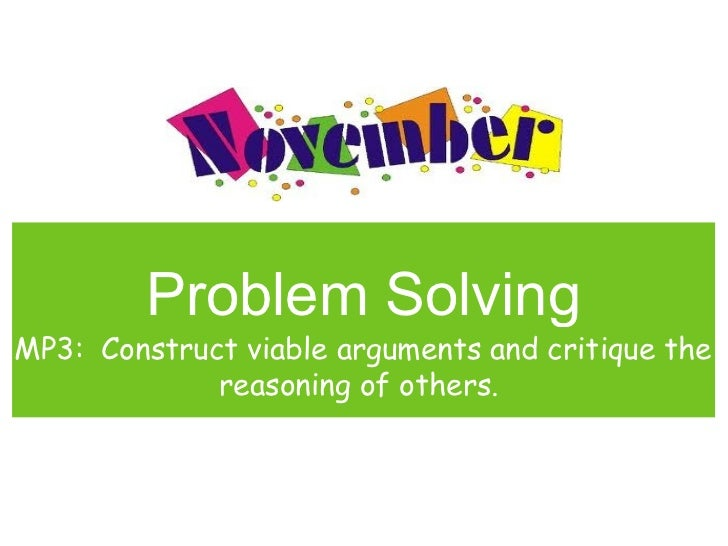 Problem SolvingMP3: Construct viable arguments and critique the             reasoning of others.