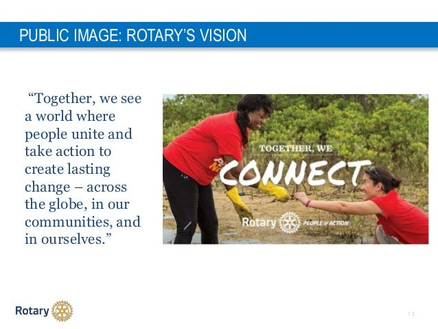 """1 3 PUBLIC IMAGE: ROTARY'S VISION """"Together, we see a world where people unite and take action to create lasting change – ..."""