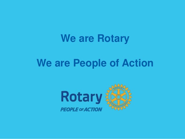 We are Rotary We are People of Action