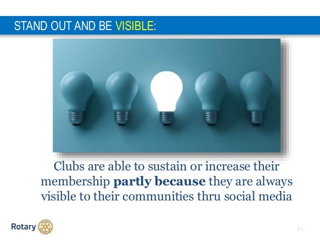 3 1 STAND OUT AND BE VISIBLE: Clubs are able to sustain or increase their membership partly because they are always visibl...