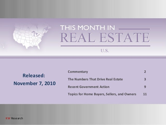 Brought to you by: KW Research Commentary 2 The Numbers That Drive Real Estate 3 Recent Government Action 9 Topics for Hom...