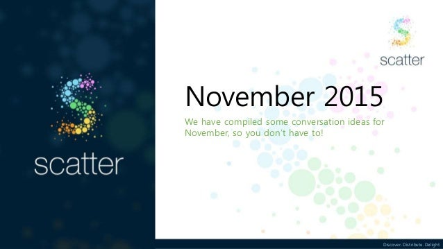 Discover. Distribute. Delight November 2015 We have compiled some conversation ideas for November, so you don't have to!