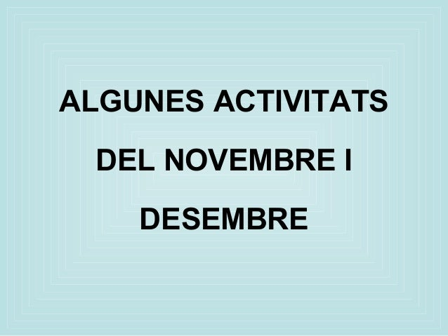 ALGUNES ACTIVITATS DEL NOVEMBRE I DESEMBRE