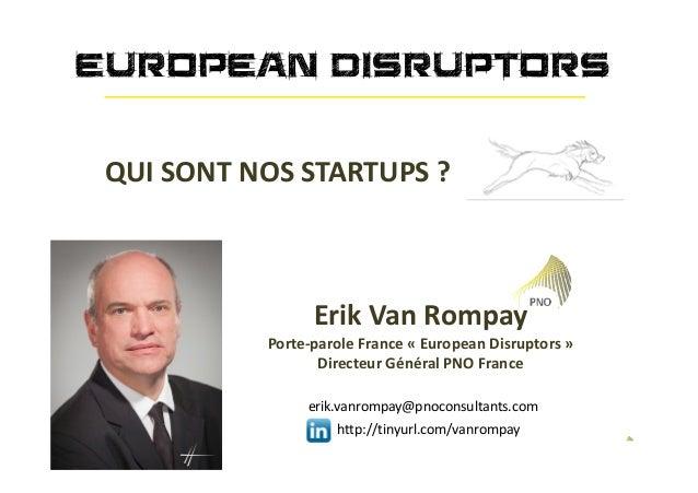 CONNECTING AMBITIONS QUI SONT NOS STARTUPS ? EUROPEAN DISRUPTORS Erik Van Rompay Porte-parole France « European Disruptors...