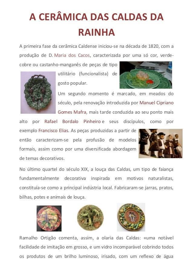 A CERÂMICA DAS CALDAS DA RAINHA A primeira fase da cerâmica Caldense iniciou-se na década de 1820, com a produção de D. Ma...
