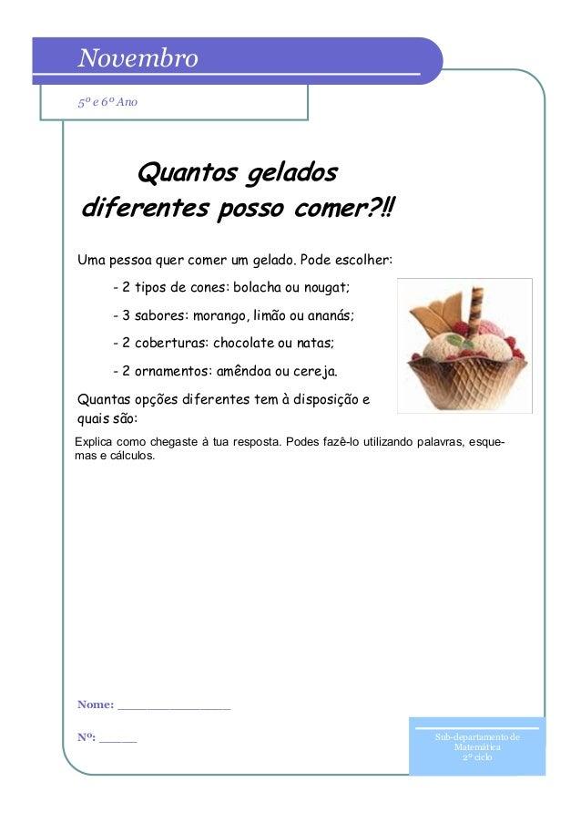 Uma pessoa quer comer um gelado. Pode escolher: - 2 tipos de cones: bolacha ou nougat; - 3 sabores: morango, limão ou anan...