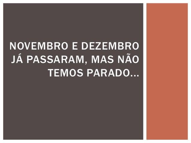 NOVEMBRO E DEZEMBROJÁ PASSARAM, MAS NÃO      TEMOS PARADO...