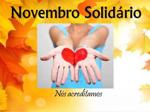 Novembro Solidário  Nós acreditamos