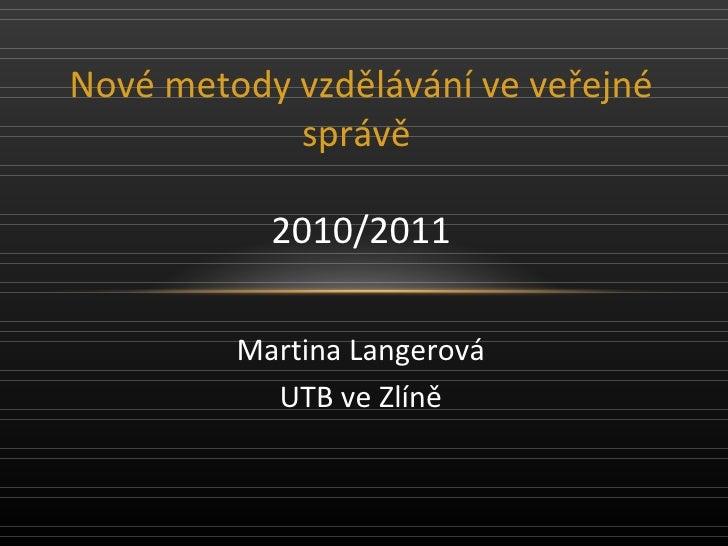 Nové metody vzdělávání ve veřejné správě 2010/2011 Martina Langerová UTB ve Zlíně