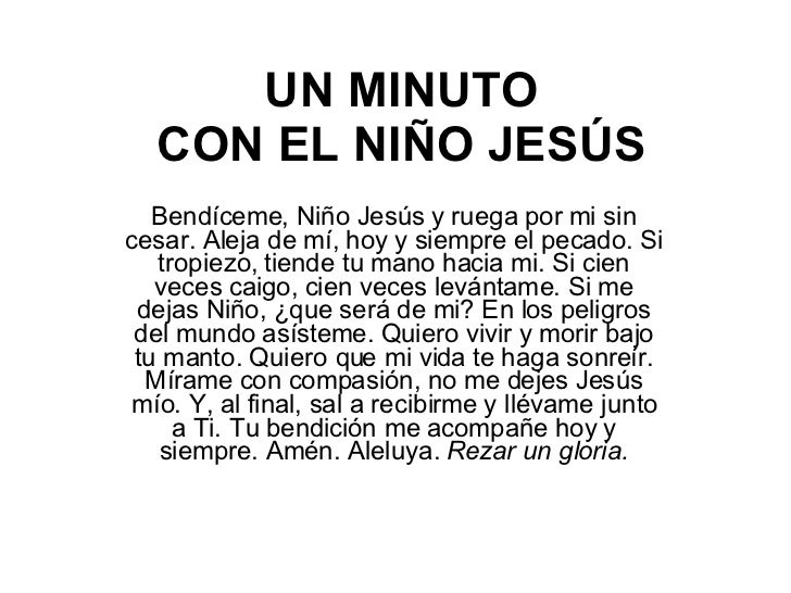 UN MINUTO CON EL NIÑO JESÚS Bendíceme, Niño Jesús y ruega por mi sin cesar. Aleja de mí, hoy y siempre el pecado. Si tropi...