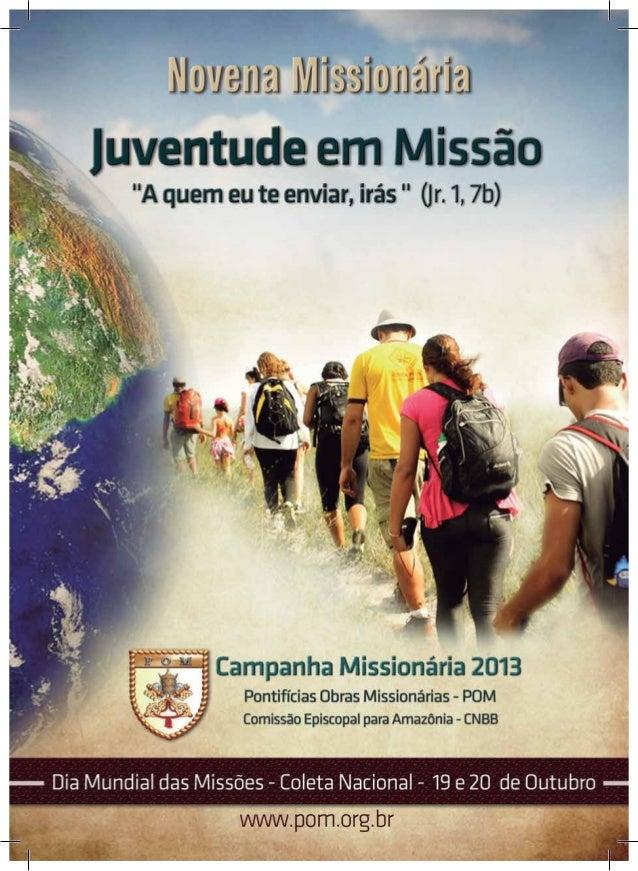 """Novena Missionária Campanha Missionária 2013 Tema: """"Juventude em Missão"""" Lema: """"A quem eu te enviar, irás"""" (Jr 1,7b) Coord..."""
