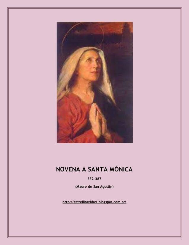 NOVENA A SANTA MÓNICA 332-387 (Madre de San Agustín) http://estrellitavidasi.blogspot.com.ar/