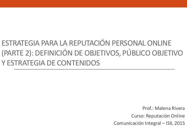 ESTRATEGIA PARA LA REPUTACIÓN PERSONAL ONLINE (PARTE 2): DEFINICIÓN DE OBJETIVOS, PÚBLICO OBJETIVO Y ESTRATEGIA DE CONTENI...