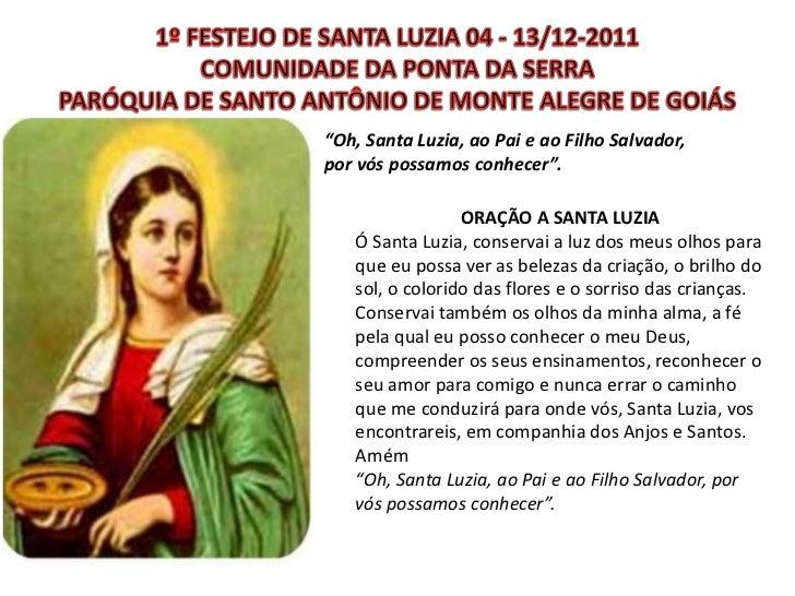 """""""Oh, Santa Luzia, ao Pai e ao Filho Salvador,por vós possamos conhecer"""".                 ORAÇÃO A SANTA LUZIA   Ó Santa Lu..."""