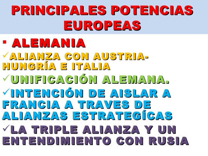 PRINCIPALES POTENCIAS  EUROPEAS  <ul><li>ALEMANIA  </li></ul><ul><li>ALIANZA CON AUSTRIA- HUNGRÍA E ITALIA </li></ul><ul><...