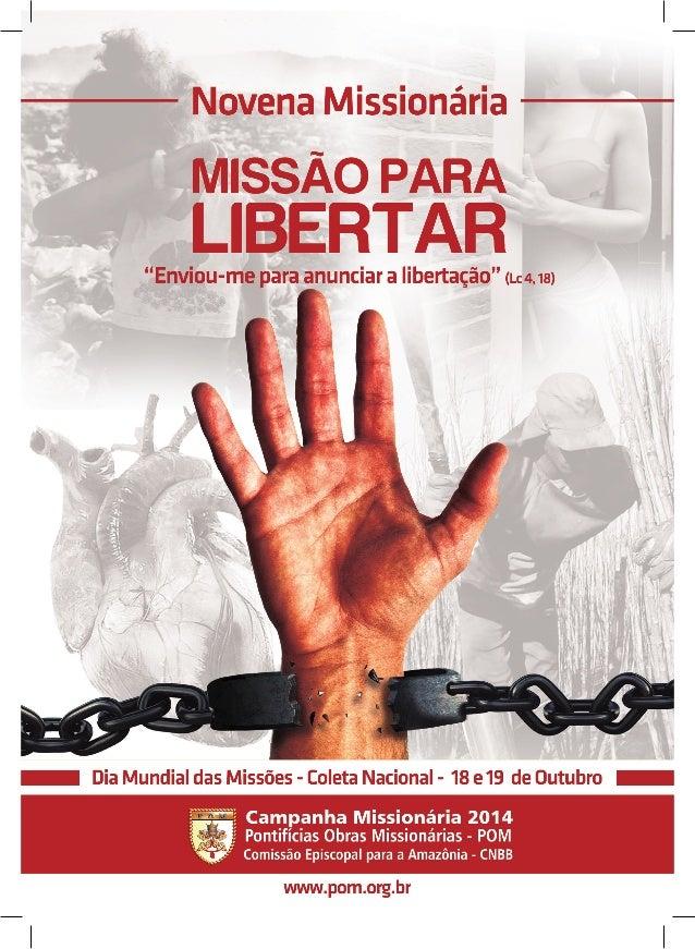 """Novena Missionária Campanha Missionária 2014 Tema: Missão para libertar Lema: """"Enviou-me para anunciar a libertação"""" (Lc 4..."""