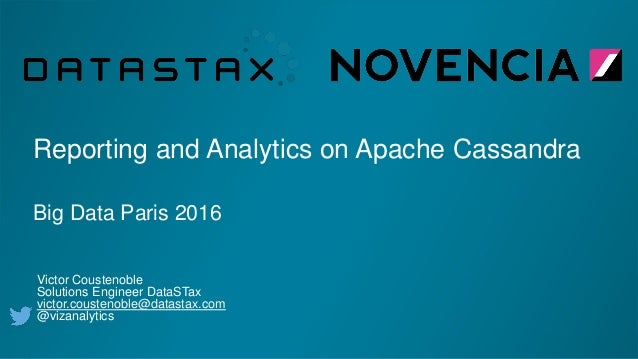 Reporting and Analytics on Apache Cassandra Big Data Paris 2016 Victor Coustenoble Solutions Engineer DataSTax victor.cous...