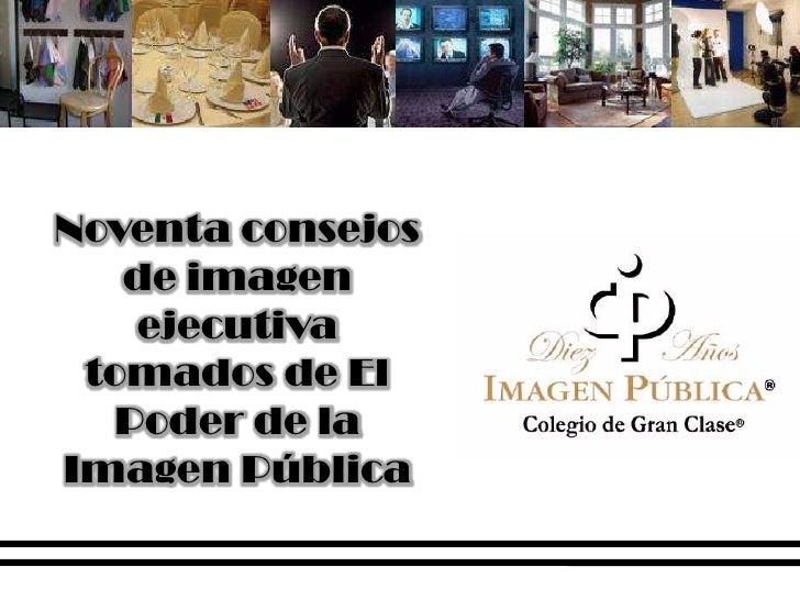 Noventa consejos de imagen ejecutiva tomados de El Poder de la Imagen Pública<br />