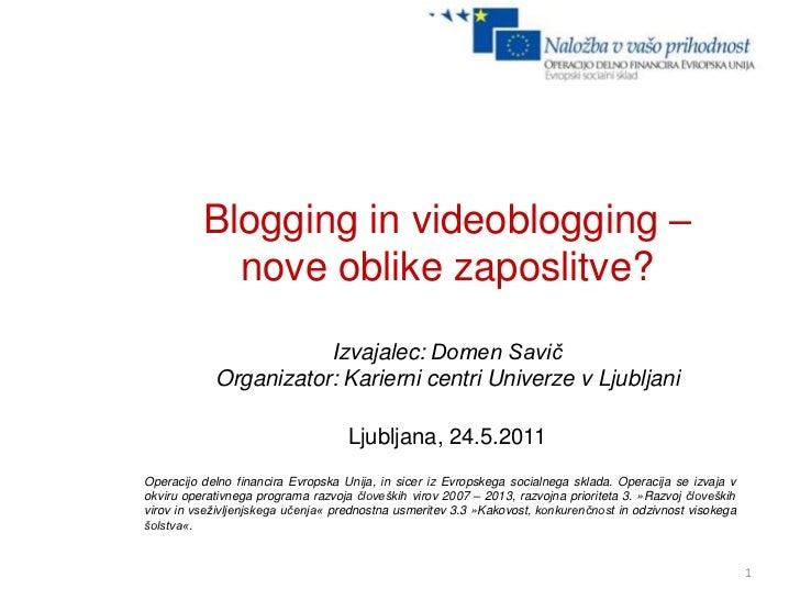 1<br />Blogging in videoblogging – nove oblike zaposlitve?<br />Izvajalec: Domen Savič<br />Organizator: Karierni centri U...