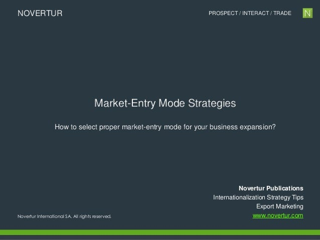 NOVERTUR  PROSPECT / INTERACT / TRADE  Market-Entry Mode Strategies How to select proper market-entry mode for your busine...