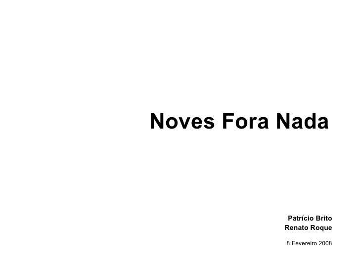 Noves Fora Nada            Patrício Brito           Renato Roque           8 Fevereiro 2008