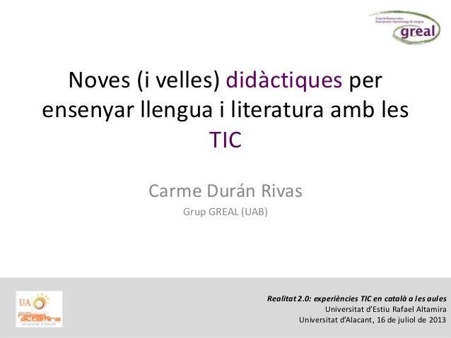 Noves (i velles) didàctiques per ensenyar llengua i literatura amb les TIC Carme Durán Rivas Grup GREAL (UAB) Realitat 2.0...