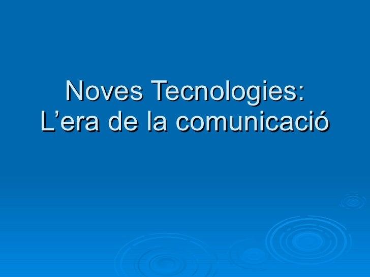 Noves Tecnologies: L'era de la comunicació