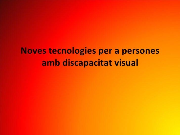Noves tecnologies per a persones amb discapacitat visual
