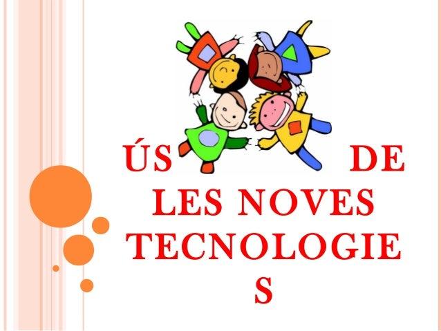 ÚS I ABÚS DE LES NOVES TECNOLOGIE S