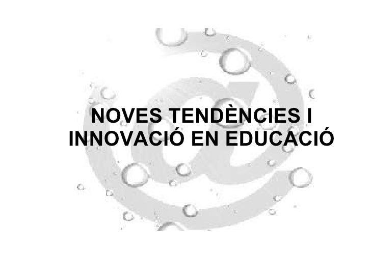 NOVES TENDÈNCIES I INNOVACIÓ EN EDUCACIÓ
