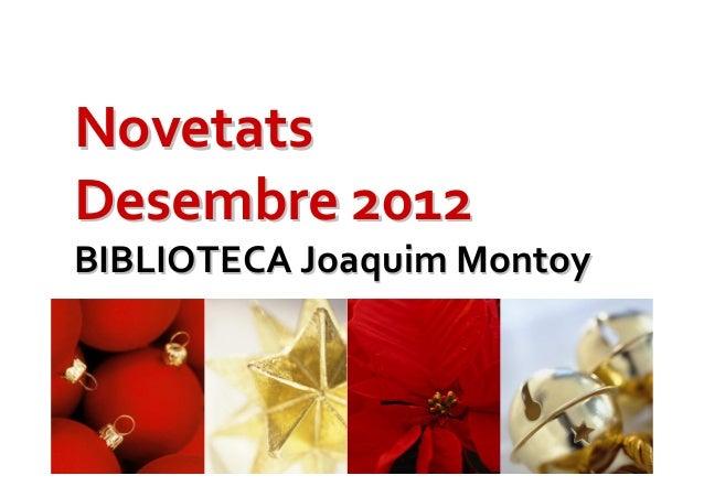 NovetatsDesembre 2012BIBLIOTECA Joaquim Montoy